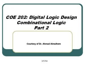 COE 202 Digital Logic Design Combinational Logic Part