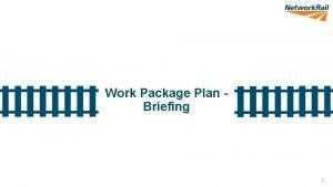 Work Package Plan Briefing 1 Work Package Plan