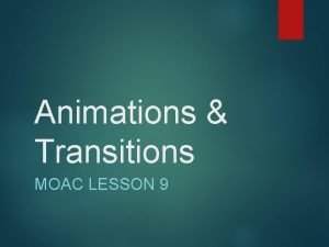 Animations Transitions MOAC LESSON 9 Transitions The movement