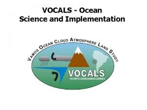 VOCALS Ocean Science and Implementation An eastern boundary