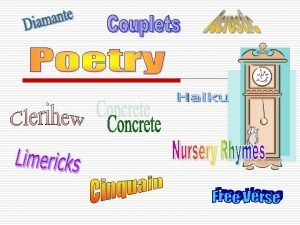 Types of poetry o Narrative tells a story