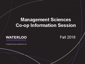 Management Sciences Coop Information Session Fall 2018 Coop