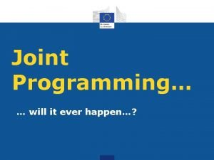 Joint Programming will it ever happen Joint Programming
