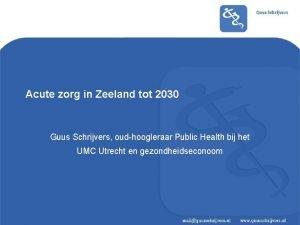Acute zorg in Zeeland tot 2030 Guus Schrijvers