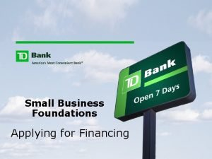 Small Business Foundations Applying for Financing Applying for