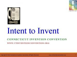 Intent to Invent CONNECTICUT INVENTION CONVENTION WWW CTINVENTIONCONVENTION