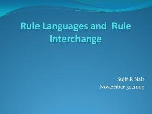 Rule Languages and Rule Interchange Sujit R Nair