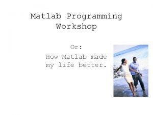 Matlab Programming Workshop Or How Matlab made my