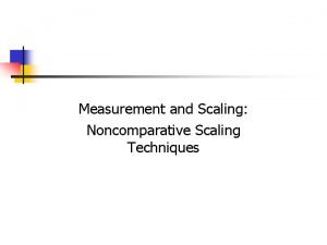 Measurement and Scaling Noncomparative Scaling Techniques 9 2