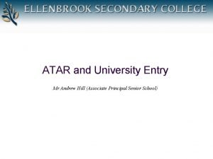 ATAR and University Entry Mr Andrew Hill Associate