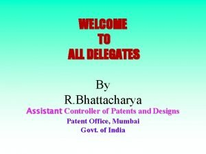 WELCOME TO ALL DELEGATES By R Bhattacharya Assistant