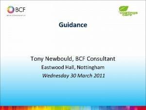Guidance Tony Newbould BCF Consultant Eastwood Hall Nottingham
