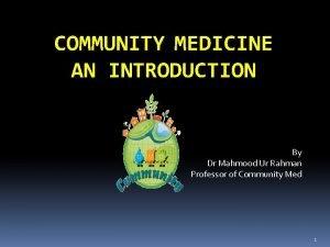 COMMUNITY MEDICINE AN INTRODUCTION By Dr Mahmood Ur