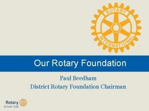 Our Rotary Foundation Paul Beedham District Rotary Foundation