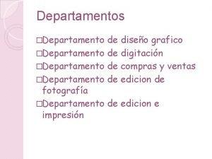 Departamentos Departamento de diseo grafico Departamento de digitacin