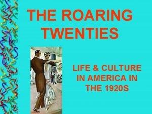 THE ROARING TWENTIES LIFE CULTURE IN AMERICA IN