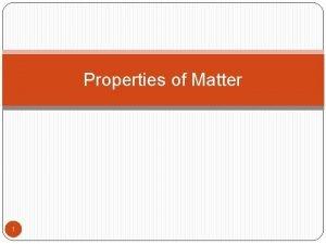 Properties of Matter 1 General Properties of Matter