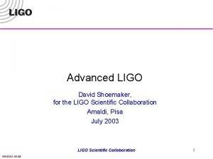 Advanced LIGO David Shoemaker for the LIGO Scientific