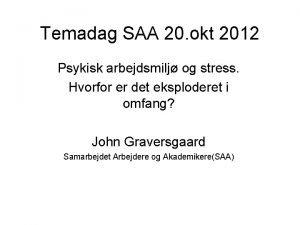 Temadag SAA 20 okt 2012 Psykisk arbejdsmilj og