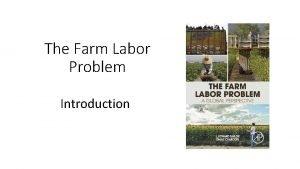 The Farm Labor Problem Introduction The Farm Labor