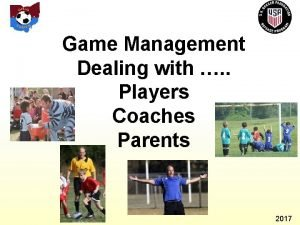 Game Management Dealing with Players Coaches Parents 2017