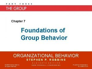 Chapter 7 Foundations of Group Behavior ORGANIZATIONAL BEHAVIOR