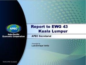 Report to EWG 43 Kuala Lumpur APEC Secretariat