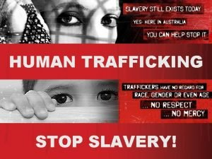 HUMAN TRAFFICKING STOP SLAVERY DEFINITION OF TRAFFICKING Trafficking