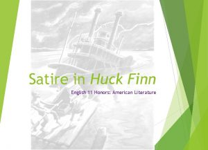 Satire in Huck Finn English 11 Honors American