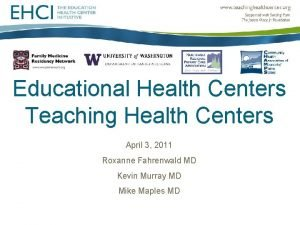 Educational Health Centers Teaching Health Centers April 3