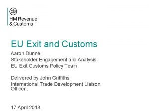 EU Exit and Customs Aaron Dunne Stakeholder Engagement