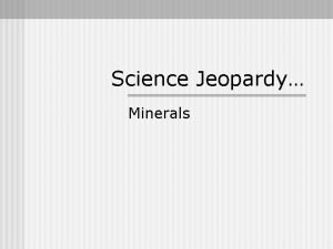 Science Jeopardy Minerals Todays Categories Mohs Hardness Scale