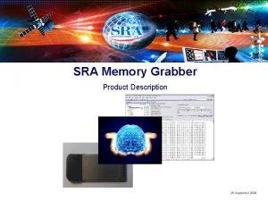 SRA Memory Grabber Product Description SRA Proprietary 26