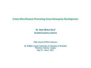 Green Microfinance Promoting Green Enterprise Development Dr Kazi