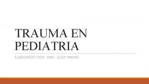 TRAUMA EN PEDIATRIA ELABORADO POR DRA JESSY NAVAS