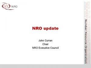 NRO update John Curran Chair NRO Executive Council