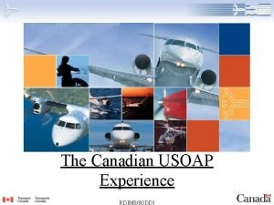 The Canadian USOAP Experience RDIMSSGDDI The Canadian USOAP
