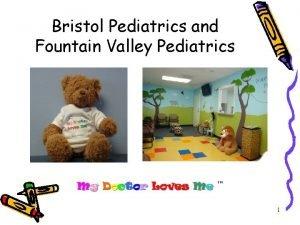 Bristol Pediatrics and Fountain Valley Pediatrics 1 Our