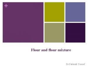 Flour and flour mixture Dr Fatimah Yousef Flours