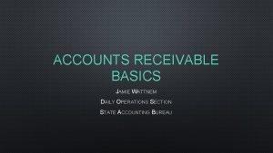 ACCOUNTS RECEIVABLE BASICS JAMIE WATTNEM DAILY OPERATIONS SECTION