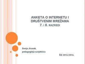 ANKETA O INTERNETU I DRUTVENIM MREAMA 7 I