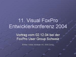 11 Visual Fox Pro Entwicklerkonferenz 2004 Vortrag vom