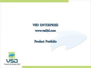 VSD ENTERPRISE www vsd 3 d com Product