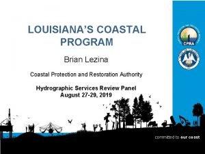 LOUISIANAS COASTAL PROGRAM Brian Lezina Coastal Protection and