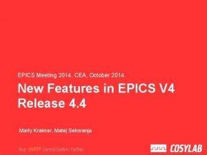 EPICS Meeting 2014 CEA October 2014 New Features