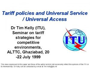 Tariff policies and Universal Service Universal Access Dr