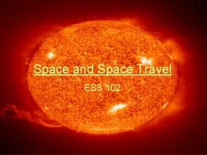 Space and Space Travel ESS 102 Space and