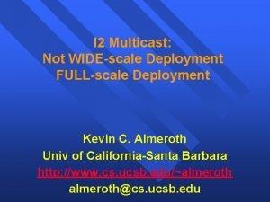 I 2 Multicast Not WIDEscale Deployment FULLscale Deployment