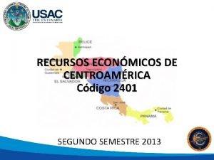 RECURSOS ECONMICOS DE CENTROAMRICA Cdigo 2401 SEGUNDO SEMESTRE
