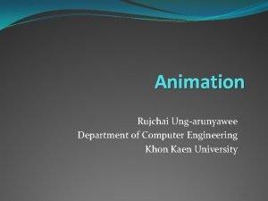 Animation Rujchai Ungarunyawee Department of Computer Engineering Khon
